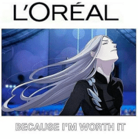 Memes, 🤖, and Loreal: L'OREAL  BECAUSE M WORTH IT :- . . . . . . . .