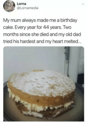 Credit to staseyA. Truly wholesome. via /r/wholesomememes https://ift.tt/2GxybLv: Lorna  @Lornamedia  My mum always made me a birthday  cake. Every year for 44 years. Two  months since she died and my old dad  tried his hardest and my heart melted.. Credit to staseyA. Truly wholesome. via /r/wholesomememes https://ift.tt/2GxybLv