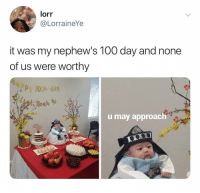 @_lorraineye_'s nephew is an icon: lorr  @LorraineYe  it was my nephew's 100 day and none  of us were worthy  Pp 10 day  u may approach @_lorraineye_'s nephew is an icon