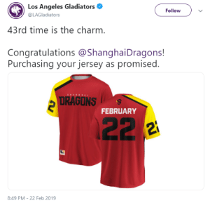 Tumblr, Blog, and Congratulations: Los Angeles Gladiators  @LAGladiators  Followv  43rd time is the charm  Congratulations @ShanghaiDragons!  Purchasing your jersey as promised  DRAGONS  FEBRUARY  8:49 PM - 22 Feb 2019 owl-esports::)