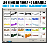 Macbook, Word, and Wordart: LOS NINOS DE AHORANO SABRAN LO  DURO QUE ERA TOMAR ESTA DECISION  Select a WordArt style:  Nord A  Word Art  Wor  WordArt WordArt WordArt yoraAT! WordArt  wordun WordArt wantin Wor  Word Art  OK  Cancel  Viral  recreO Me sentía más creativo que tú con tu MacBook y Phtoshoop