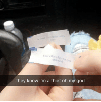 Frick, Memes, and Oh My God: lose frien  reveals ahid  Your efforts have  unnoticed ho  gone  they know I'm a thief oh my god y'all I smuggled some of those imitation crab cake things (it tastes like cream cheese tbh) from a Chinese buffet, and these were our fortunes. I can't deal with the irony of my fricking life