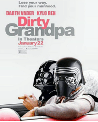 Lionsgate: Lose your way.  Find your manh  ood.  DARTH VADER KYLO REN  Dirty  Cranopa  In Theaters  January 22  LIONSGATE