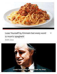 moms spaghetti: Lose Yourself by Eminem but every word  is mom's spaghetti  463K views  Look how they massacred my boy.