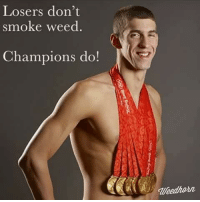Phelps with the Gold!: Losers don't  smoke weed.  Champions do! Phelps with the Gold!