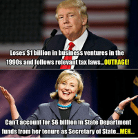 Perspective.: Loses $1  billion in business ventures in the  1990s and  follows relevant taxlaws...OUTRAGE!  Can't account for $6 billion in State Department  funds from her tenure asSecretary of State. MEH Perspective.