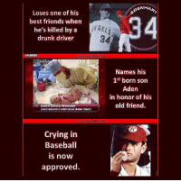 Crying allowed: Loses one of his  best friends when  he's killed by a  drunk driver  MLBMBME  ADEN DAVID WEAVER  JERED WEAVER'S FIRST CHILD tBORN TODAY  Crying in  Baseball  IS now  approved  ENHA  Names his  1st born son  Aden  in honor of his  old friend. Crying allowed