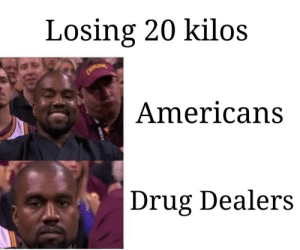 Let's get physical, physical: Losing 20 kilos  CAVALI  Americans  Drug Dealers Let's get physical, physical