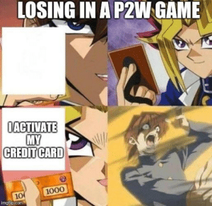 Be Like, Game, and Com: LOSING IN A P2W GAME  ACTIVATE  MY  CREDITCARD  1000  10  imgflip.com 2019 gamers be like
