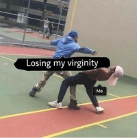 Lost, Virginity, and Dank Memes: Losing my virginity  Me if you already lost your virginity don't talk me, that means you're gay cuz u fucked a half guy 😷😷