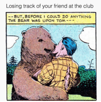 Club, Bear, and Grindr: Losing track of your friend at the club  --BUT, BEFORE I COULD DO ANYTHING  THE BEAR WAS UP N TOM  . Every time. 🤷🏼‍♂️🐻