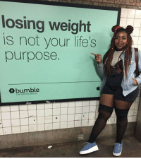 Bumble, Losing, and Purpose: losing weight  is not your life's  purpose  bumble  Something Better