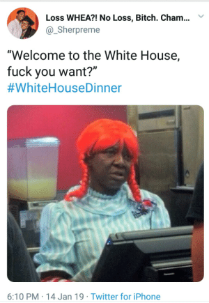 "Bitch, Dank, and Fuck You: Loss WHEA?! No Loss, Bitch. Cham..Y  @Sherpreme  ""Welcome to the White House,  fuck you want?""  #WhiteHouseDinner  6:10 PM 14 Jan 19 Twitter for iPhone #whitehousedinnner is blowin up Twitter rn by ElleEmEnnoPea MORE MEMES"