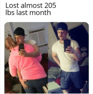Lost, Lbs, and  Almost: Lost almost 205  lbs last month