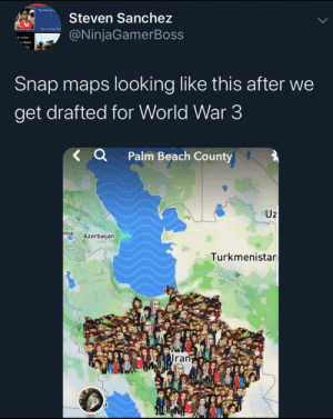 "Oof: ""lost be  Steven Sanchez  @NinjaGamerBoss  e cross  v team  Snap maps looking like this after we  get drafted for World War 3  < Q Palm Beach County  Uz  enia  Azerbaijan  Turkmenistan  Iran  it Oof"