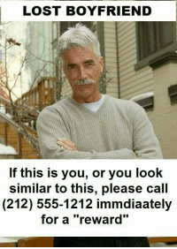 """Lost, Boyfriend, and Forwardsfromgrandma: LOST BOYFRIEND  If this is you, or you look  similar to this, please call  (212) 555-1212 immdiaately  for a """"reward"""