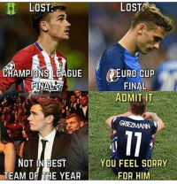 griezmann 😢: LOST  CHAMPIONS LEAGUE  NOT IN BEST  TEAM OF THE YEAR  LOST  SR  EURO CUP  FINAL  ADMIT IT  11  YOU FEEL SORRY  FOR HIM griezmann 😢