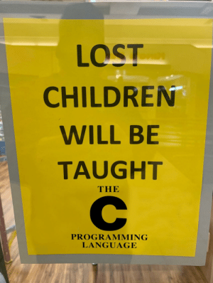 oh no: LOST  CHILDREN  WILL BE  TAUGHT  THE  PROGRAMMING  LANGUAGE oh no