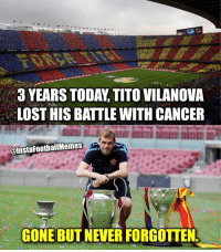 Football, Memes, and Lost: LOST HIS BATTLE WITH CANCER  @Insta FootballMemes  GONE BUT NEVER FORGOTTEN RIP Tito Vilanova ❤ 🔺FREE FOOTBALL EMOJIS -> LINK IN OUR BIO!!