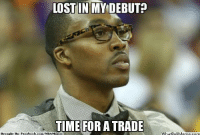 Facebook, Meme, and Nba: LOST IN MY DEBUT  TIME FOR A TRADE  Brought By Facebook.com/NBAMemes  What IoUMeme.com Dwight on LakeShow? Credit: Joseph Yi  http://whatdoumeme.com/meme/mnct4y