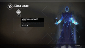 Destiny, Lost, and Warlock: LOST LIGHT  WARLOCK SUBCLASS  VOIDWALL GRENADE  Grenade  A grenade that creates a horizontal wall of  burning Void Light.  Binds to LB  B Dismiss *visible confusion*