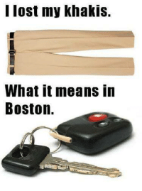 Memes, Lost, and Boston: lost my Khakis.  What it means in  Boston.