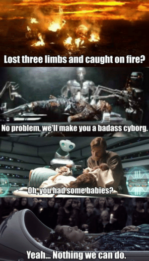 Empire, Fire, and Tumblr: Lost three limbs and caught on fire?  No problem, we'll make you a badass cyborg.  Oh;youhadsomebabies?  Yeah... Nothing we can do. lolzandtrollz:  Empire Vs. Rebellion Healthcare