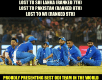 Team India 😎😂  By: Nauman Mirza Zafar: LOST TO SRI LANKA (RANKED TTH]  LOST TO PAKISTAN (RANKED 8TH)  LOST TO WI (RANKED 9TH)  PROUDLY PRESENTING BEST ODI TEAM IN THE WORLD Team India 😎😂  By: Nauman Mirza Zafar