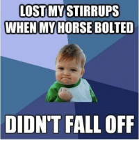 Omg I can't even explain how close it was though: LOSTMYSTIRRUPS  WHEN MY HORSE BOLTED  DIDN'T  FALL OFF Omg I can't even explain how close it was though