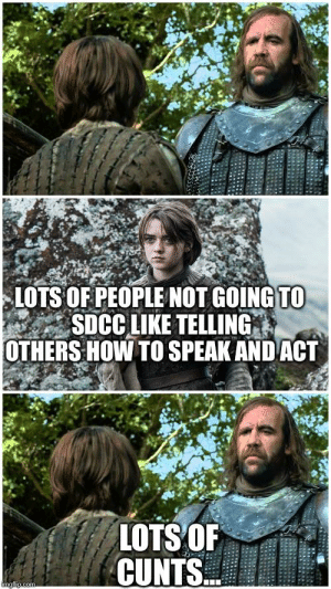 How To, How, and Act: LOTS OF PEOPLE NOT GOING TO  SDCC LIKE TELLING  OTHERS HOW TO SPEAK AND ACT  LOTS OF  CUNTS  imgilip.com A message to the insufferable cunts on this sub...