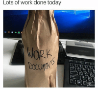 Every Friday I blackout at work... Coincidentally, I work from home and I treat everyday like Friday.: Lots of work done today  WORK Every Friday I blackout at work... Coincidentally, I work from home and I treat everyday like Friday.