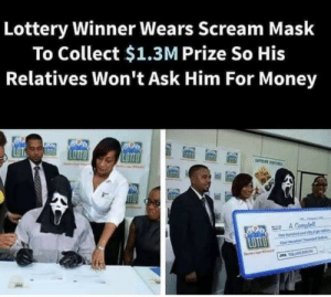 Lottery, Money, and Scream: Lottery Winner Wears Scream Mask  To Collect $1.3M Prize So His  Relatives Won't Ask Him For Money  LOTTO  LOTTO  SOPEENE  TO  A Comple  it  On  LOTTO  F drd Th Ghostface out here getting that BP