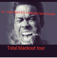 St. Louis it's going down this weekend .: Lou pril 8,9, Peabody Opera house  Total blackout tour St. Louis it's going down this weekend .