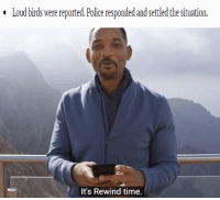 Meme Fodder: Loud birds were reported. Police responded and settled the situation.  It's Rewind time