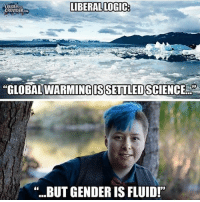 """America, Logic, and Memes: LOUDER  CROWDER  LIBERAL LOGIC  WARMING IS SETTLED SCIENCE  """"...BUT GENDERIS FLUID!"""" Liberal logic😂😂 liberal maga conservative constitution like follow presidenttrump resist stupidliberals merica america stupiddemocrats donaldtrump trump2016 patriot trump yeeyee presidentdonaldtrump draintheswamp makeamericagreatagain trumptrain triggered Partners --------------------- @too_savage_for_democrats🐍 @raised_right_🐘 @conservativemovement🎯 @millennial_republicans🇺🇸 @conservative.nation1776😎 @floridaconservatives🌴"""
