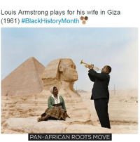 Memes, Louis Armstrong, and 🤖: Louis Armstrong plays for his wife in Giza  (1961) #BlackHistoryMonth  PAN-AFRICAN ROOTS MOVE What a beautiful picture! What a beautiful love! move9 move themove moveorginization westphiladelphia somethingsneverchange onthemove cornelwest mumiaabujamal hate5six philadelphia knowledgeispower blackpride blackpower blacklivesmatter unite panafricanrootsmove blackhistorymonth