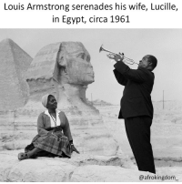 When you're scrolling and come across one of those types of pictures that will always make your ❤ instantly 😊 because it's just that great. LouisArmstrong afrokingdom melanin blackbeauty blackisbeautiful africanamerican melaninonfleek melaninpoppin black blackmen panafricanism panafrican blacknationalism blackempowerment blackandproud blackpride blackpower BlackLivesMatter Amerikkka unapologeticallyblack blackisbeautiful justiceorelse problack blackexcellence: Louis Armstrong serenades his wife, Lucille,  in Egypt, circa 1961  @afrokingdom When you're scrolling and come across one of those types of pictures that will always make your ❤ instantly 😊 because it's just that great. LouisArmstrong afrokingdom melanin blackbeauty blackisbeautiful africanamerican melaninonfleek melaninpoppin black blackmen panafricanism panafrican blacknationalism blackempowerment blackandproud blackpride blackpower BlackLivesMatter Amerikkka unapologeticallyblack blackisbeautiful justiceorelse problack blackexcellence