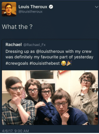 louis theroux: Louis Theroux  @louistheroux  What the  Rachael  @Rachael Fx  Dressing up as alouistheroux with my crew  was definitely my favourite part of yesterday  #crewgoals #louisisthebest  4/6/17, 9:00 AM