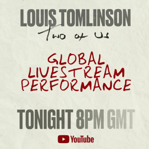 8pm GMT tonight. I'll be going live for my first ever performance of #TwoOfUs. See you then !: LOUIS TOMLINSON  GLOBAL  LIVESTREAM  PERFORMANCE  TONIGHT 8PMGMT  YouTube 8pm GMT tonight. I'll be going live for my first ever performance of #TwoOfUs. See you then !