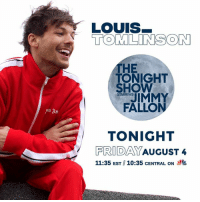 Jimmy Fallon, Memes, and Thank You: LOUIS  TOMLINSON  HE  TONIGHT  FALLON  TONIGHT  SHOW  STARRING  FRIDAYAUGUST4  11:35 EST 10:35 CENTRAL ON y That really did feel amazing. Can't wait for you all to see it ! Thank you Jimmy Fallon for having us