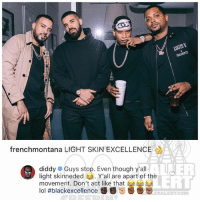 Ballerific Comment Creepin 🌾👀🌾 diddy commentcreepin: LOUIS V  frenchmontana LIGHT SKIN EXCELLENCE  diddy # Guys stop. Even though y'all  light skinneded . Y'all are apart of the  movement. Don't act like that 부부  lol #blackexcellence秽春ン  LERT  ERALERT.COM Ballerific Comment Creepin 🌾👀🌾 diddy commentcreepin