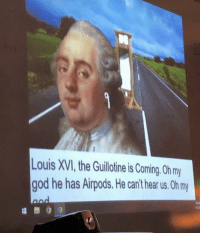 The French Revolution (1793): Louis XVI, the Guillotine is Coming. Oh my  god he has Airpods. He can't hear us. Oh my  iea The French Revolution (1793)