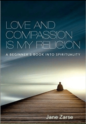 Facebook, Lol, and Love: LOVE AND  COMPASSION  S MY RELIGIONN  A BEGINNER'S BOOK INTO SPIRITUALITY  Jan  e Zarse lol-coaster:  Love and Compassion Is My Religion