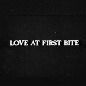 Love, First, and Bite: LOVE AT FIRST BITE
