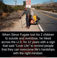 """TheGoodQuote 🌻: LOVE  BlueZle  LIFE  When Steve Fugate lost his 2 children  to suicide and overdose, he hiked  across the U.S. for 12 years with a sign  that said """"Love Life"""" to remind people  that they can overcome life's hardships  with the right mindset. TheGoodQuote 🌻"""