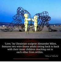 """ukrainian: """"Love,' by Ukrainian sculptor Alexander Milov,  features two wire-frame adults sitting back to back  with their inner children reaching out to  each other from within.  Weird World"""
