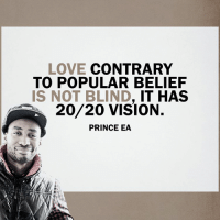 Remember, there's a difference between love and infatuation.: LOVE CONTRARY  TO POPULAR BELIEF  IS NOT BLIND  IT HAS  20/20 VISION  PRINCE EA Remember, there's a difference between love and infatuation.