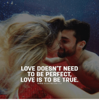 Memes, 🤖, and Your Love: LOVE DOESN'T NEED  TO BE PERFECT.  LOVE IS TO BE TRUE.  WWW. HIGH IN LOVE. CO Tag Your Love ❤️