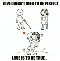 Memes, 🤖, and  Perfect Love: LOVE DOESNTNEED TO BE PERFECT  LOVE IS TO BE TRUE IG