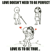 Memes, Search, and 🤖: LOVE DOESNTNEED TO BE PERFECT  LOVE IS TO BE TRUE Your true is out there... Keep searching. 💕